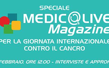 Speciale Medicalive Magazine in occasione della Giornata Mondiale contro il Cancro 2017. Sabato 4 Febbraio alle ore 12 sul nostro sito e sulla nostra pagina Facebook.