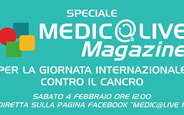 Speciale Medicalive Magazine in occasione della Giornata Mondiale contro il Cancro 2017. Segui la diretta Facebook alle ore 12.